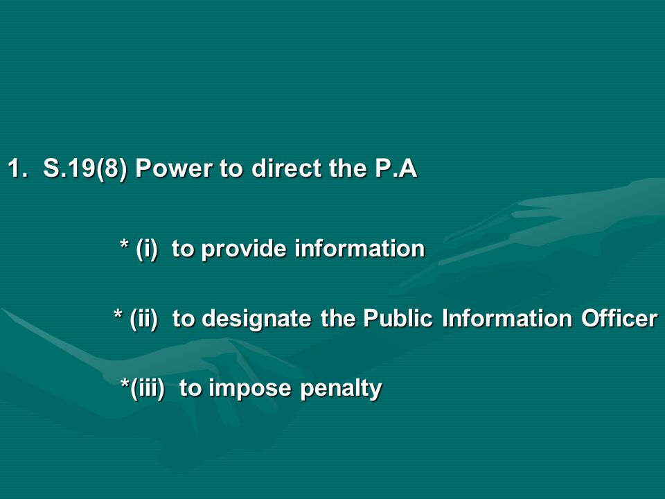 1. S.19(8) Power to direct the P.A * (i) to provide information * (i) to provide information * (ii) to designate the Public Information Officer * (ii)