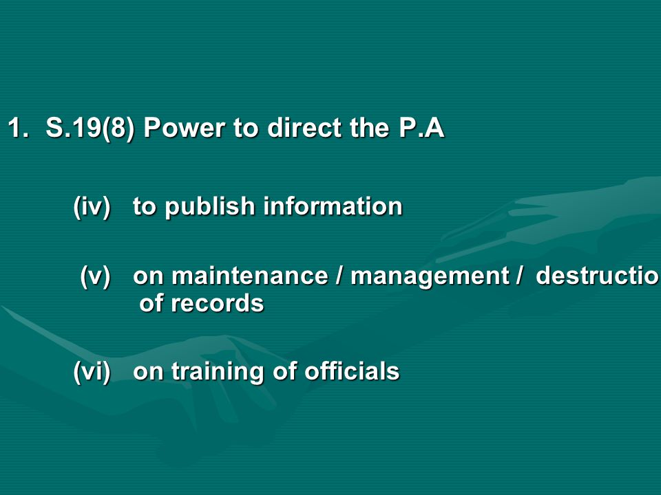 1. S.19(8) Power to direct the P.A (iv) to publish information (v) on maintenance / management / destruction of records (v) on maintenance / managemen