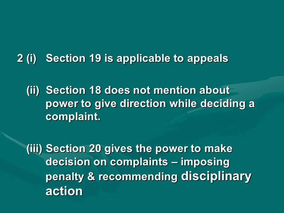 2 (i) Section 19 is applicable to appeals (ii) Section 18 does not mention about power to give direction while deciding a complaint.