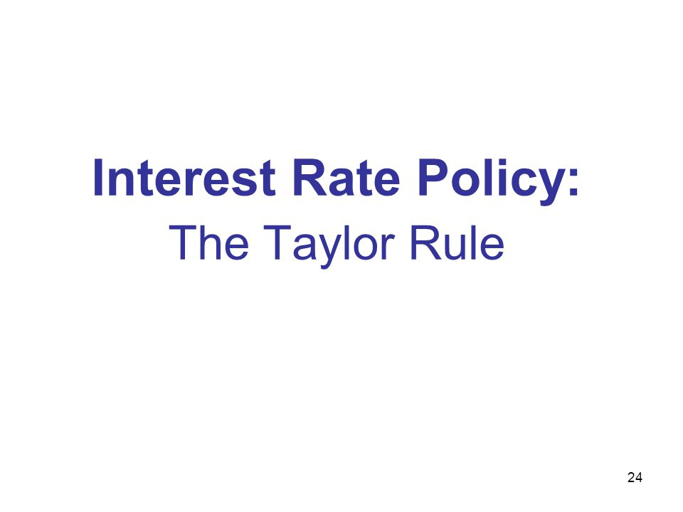24 Interest Rate Policy: The Taylor Rule