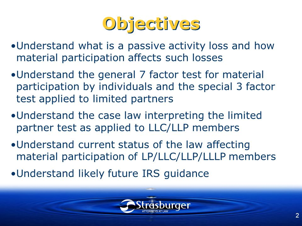 3 Agenda Overview of passive activity loss rules Material participation for LLCs and LLPs –Statute and regulations –Case law –IRS response Planning considerations –Current law –Future IRS guidance