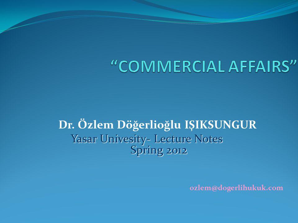 Dr. Özlem Döğerlioğlu IŞIKSUNGUR Yasar Univesity- Lecture Notes Spring 2012 ozlem@dogerlihukuk.com