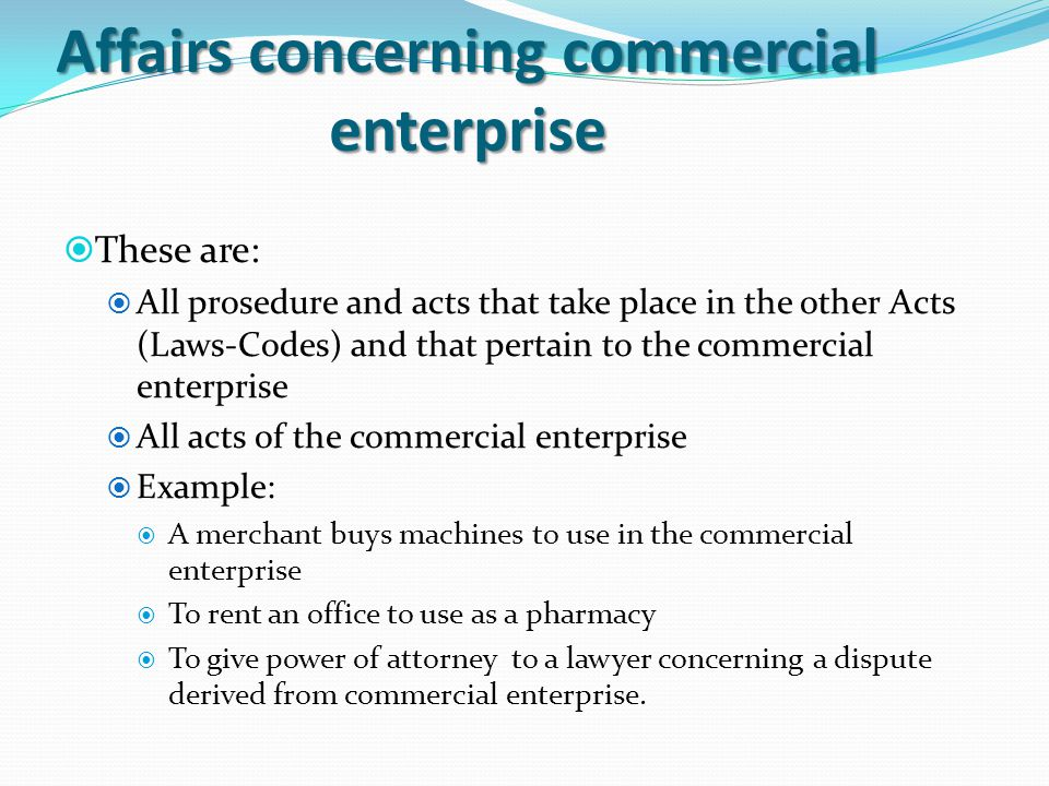 Affairs concerning commercial enterprise  These are:  All prosedure and acts that take place in the other Acts (Laws-Codes) and that pertain to the