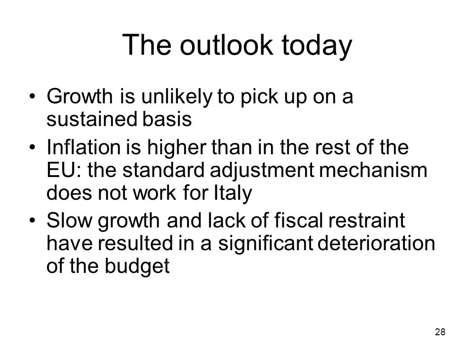 28 The outlook today Growth is unlikely to pick up on a sustained basis Inflation is higher than in the rest of the EU: the standard adjustment mechan