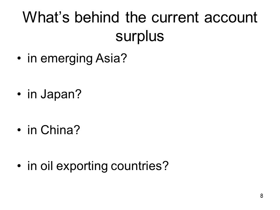 8 What's behind the current account surplus in emerging Asia? in Japan? in China? in oil exporting countries?