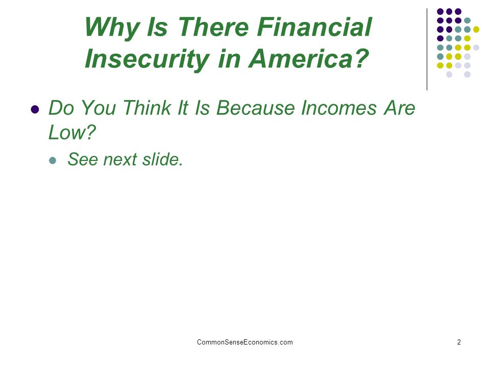 2 Why Is There Financial Insecurity in America. Do You Think It Is Because Incomes Are Low.