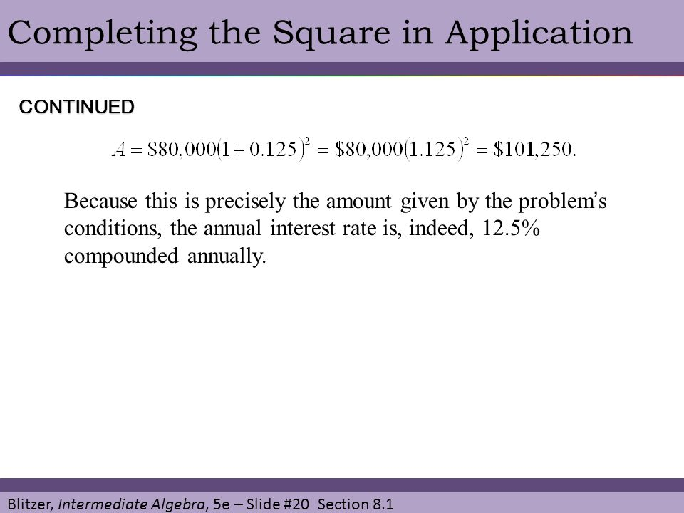 Blitzer, Intermediate Algebra, 5e – Slide #20 Section 8.1 Completing the Square in ApplicationCONTINUED Because this is precisely the amount given by