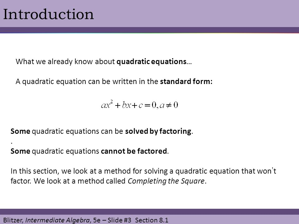 Blitzer, Intermediate Algebra, 5e – Slide #3 Section 8.1 Introduction What we already know about quadratic equations… A quadratic equation can be writ