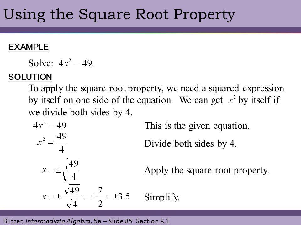 Blitzer, Intermediate Algebra, 5e – Slide #5 Section 8.1 Using the Square Root PropertyEXAMPLE Solve: SOLUTION To apply the square root property, we n