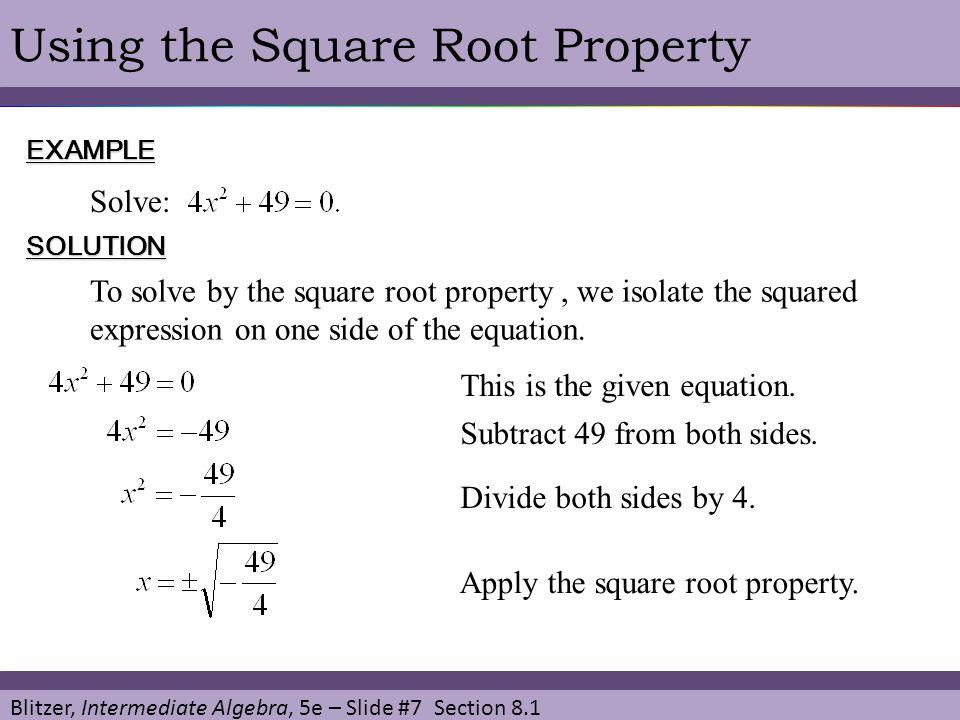 Blitzer, Intermediate Algebra, 5e – Slide #7 Section 8.1 Using the Square Root PropertyEXAMPLE Solve: SOLUTION To solve by the square root property, w