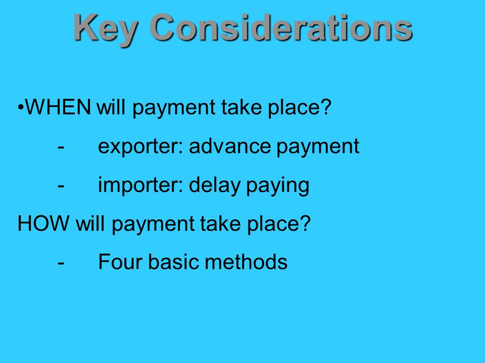 Key Considerations WHEN will payment take place.