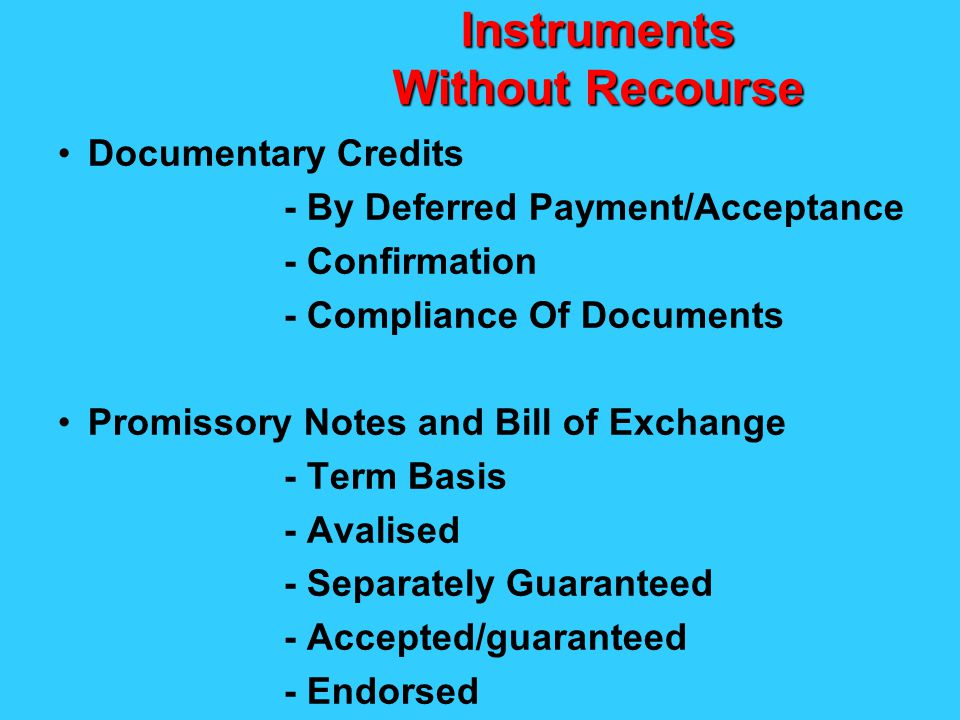 Instruments Without Recourse Documentary Credits - By Deferred Payment/Acceptance - Confirmation - Compliance Of Documents Promissory Notes and Bill o