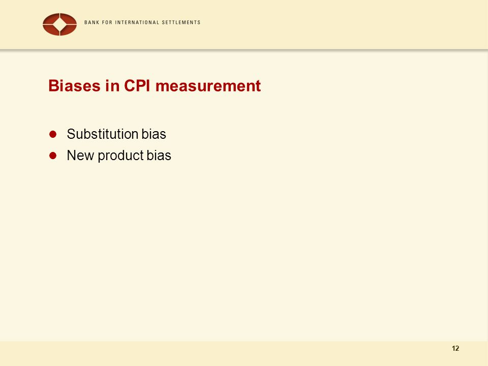 12 Biases in CPI measurement Substitution bias New product bias 12