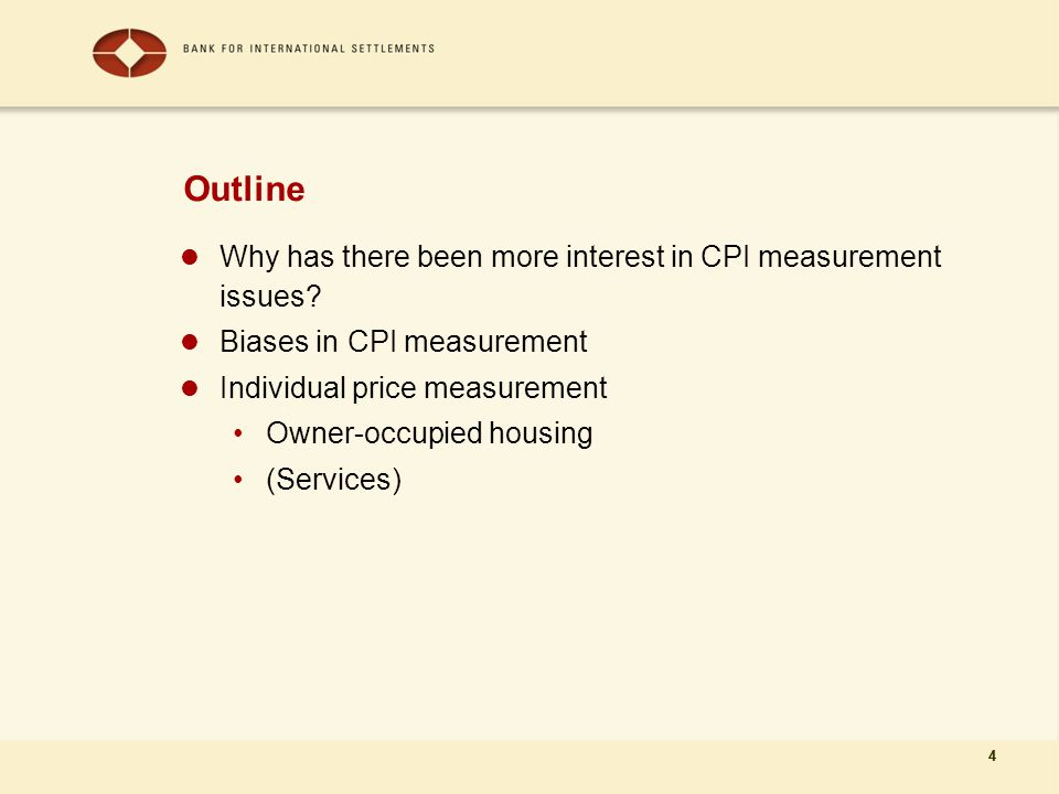 4 Outline Why has there been more interest in CPI measurement issues.