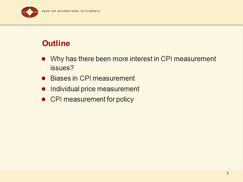5 Outline Why has there been more interest in CPI measurement issues.