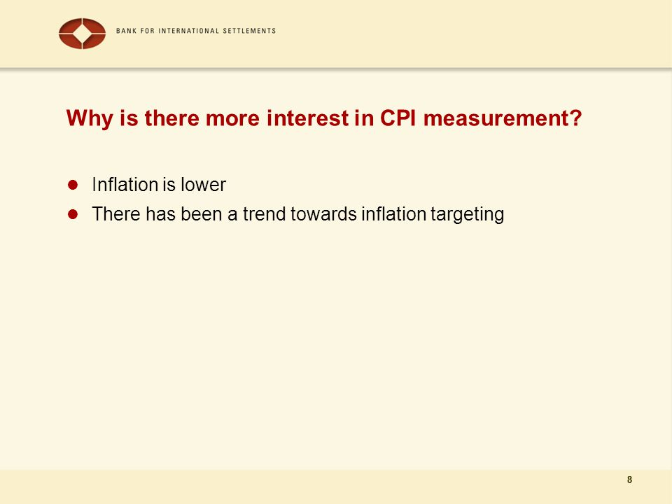 8 Why is there more interest in CPI measurement.