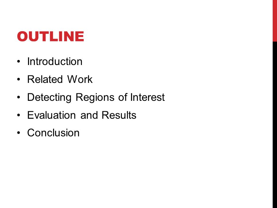 OUTLINE Introduction Related Work Detecting Regions of Interest Evaluation and Results Conclusion