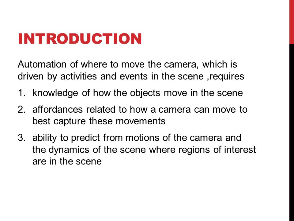 INTRODUCTION Automation of where to move the camera, which is driven by activities and events in the scene,requires 1.knowledge of how the objects mov