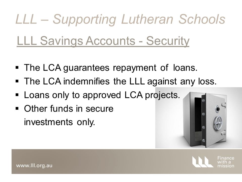  The LCA guarantees repayment of loans.  The LCA indemnifies the LLL against any loss.