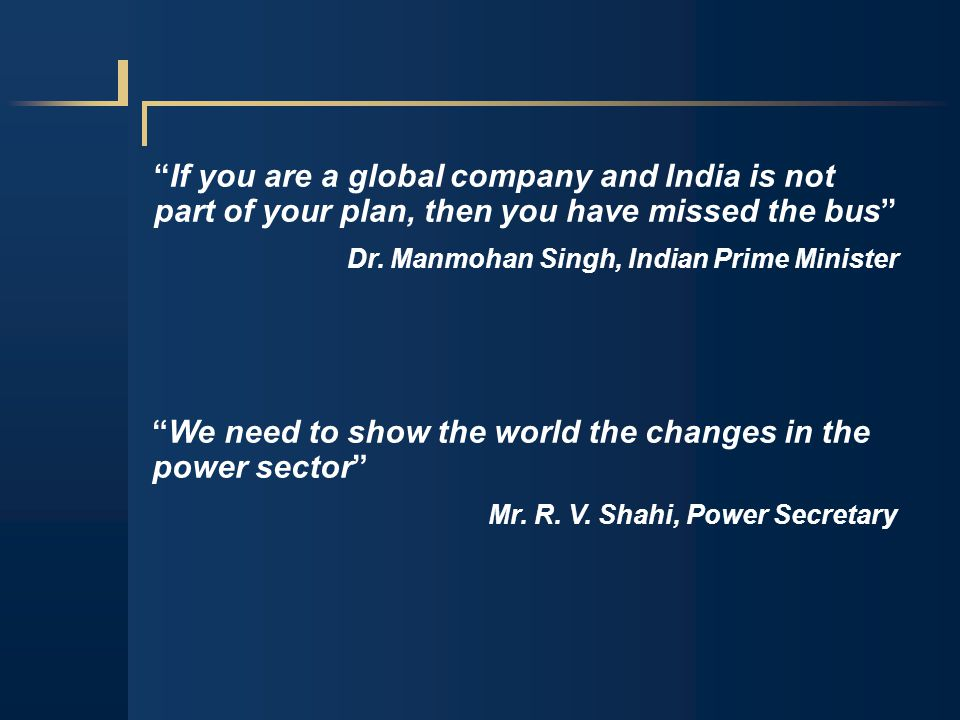 If you are a global company and India is not part of your plan, then you have missed the bus Dr.