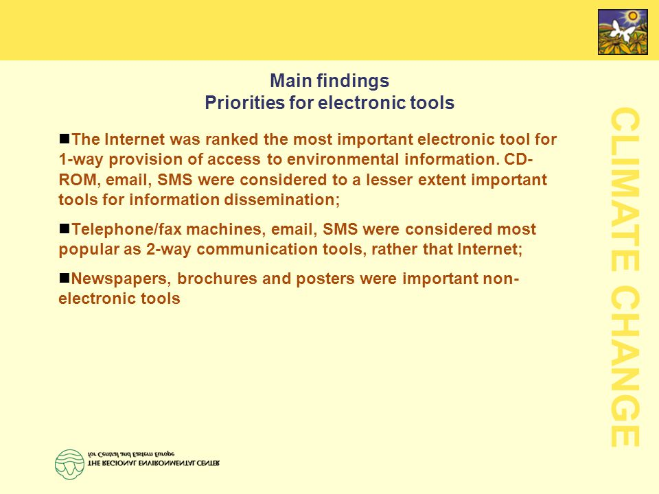 CLIMATE CHANGE Main findings Priorities for electronic tools The Internet was ranked the most important electronic tool for 1-way provision of access to environmental information.