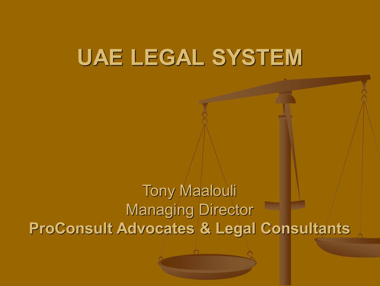 UAE LEGAL SYSTEM Tony Maalouli Managing Director ProConsult Advocates & Legal Consultants