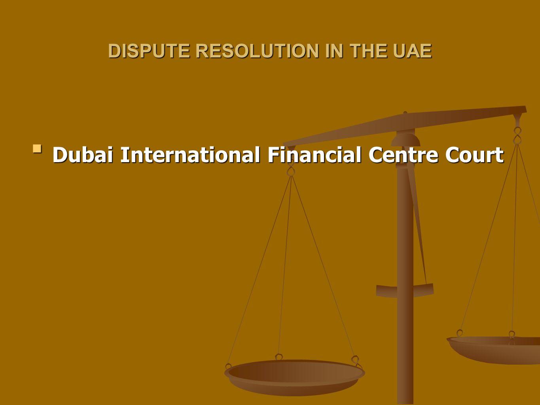 DISPUTE RESOLUTION IN THE UAE Dubai International Financial Centre CourtDubai International Financial Centre Court