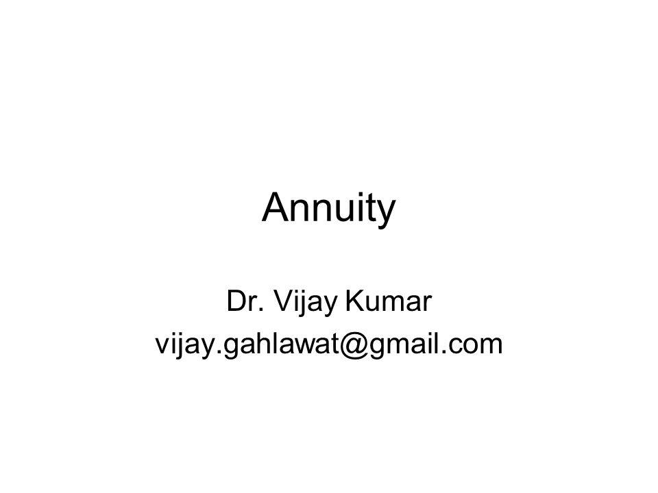 Annuity Dr. Vijay Kumar vijay.gahlawat@gmail.com