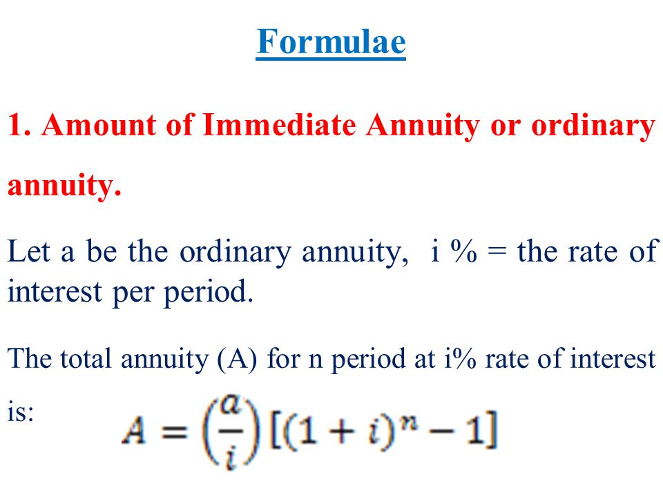 Formulae 1. Amount of Immediate Annuity or ordinary annuity.