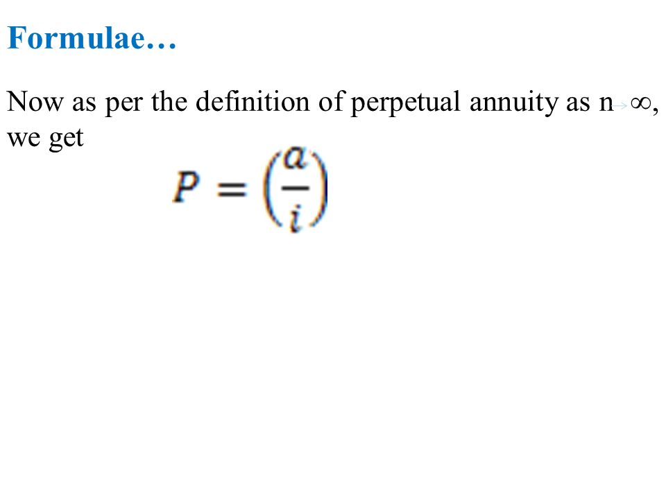 Formulae… Now as per the definition of perpetual annuity as n ∞, we get