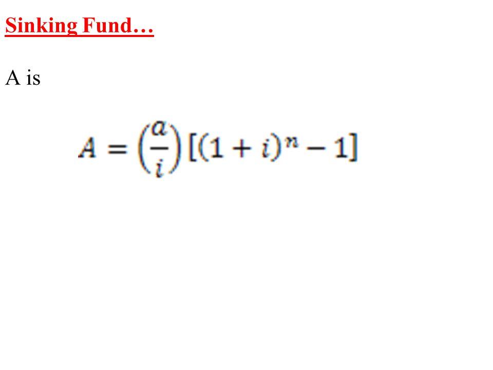 Sinking Fund… A is