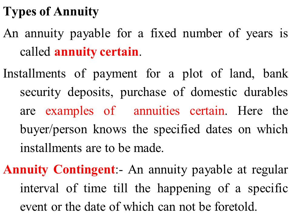 Types of Annuity An annuity payable for a fixed number of years is called annuity certain.