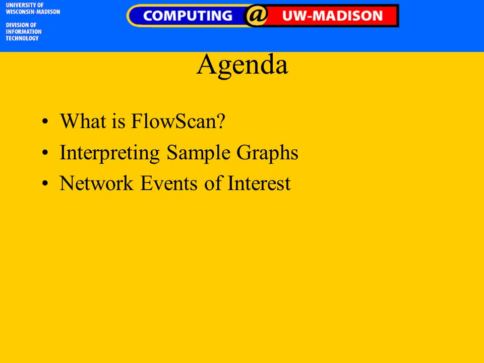 Agenda What is FlowScan? Interpreting Sample Graphs Network Events of Interest