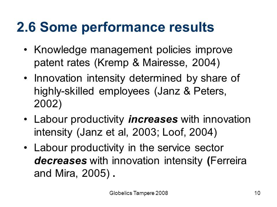 Globelics Tampere 200810 2.6 Some performance results Knowledge management policies improve patent rates (Kremp & Mairesse, 2004) Innovation intensity