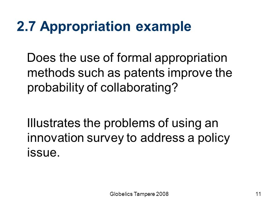Globelics Tampere 200811 2.7 Appropriation example Does the use of formal appropriation methods such as patents improve the probability of collaborati