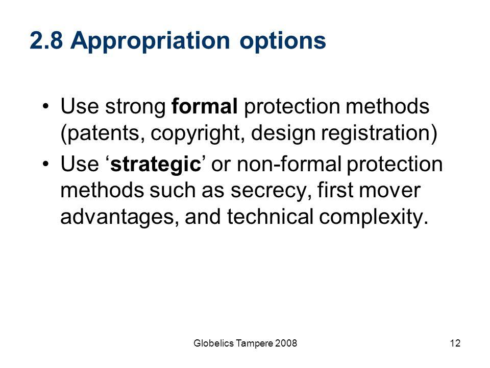 Globelics Tampere 200812 2.8 Appropriation options Use strong formal protection methods (patents, copyright, design registration) Use 'strategic' or n