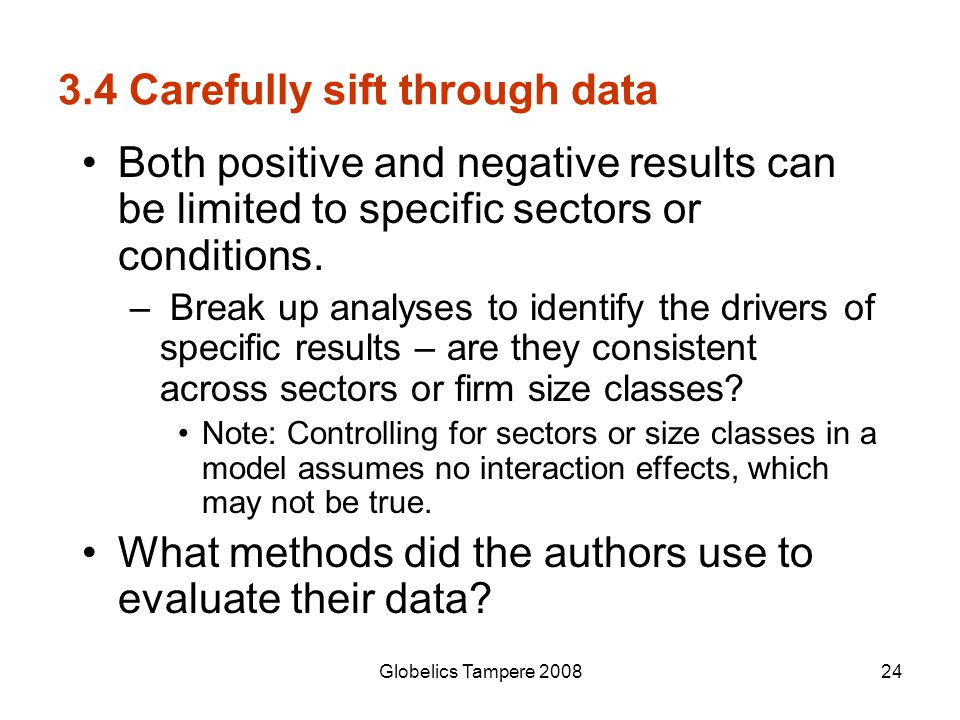 Globelics Tampere 200824 3.4 Carefully sift through data Both positive and negative results can be limited to specific sectors or conditions. – Break