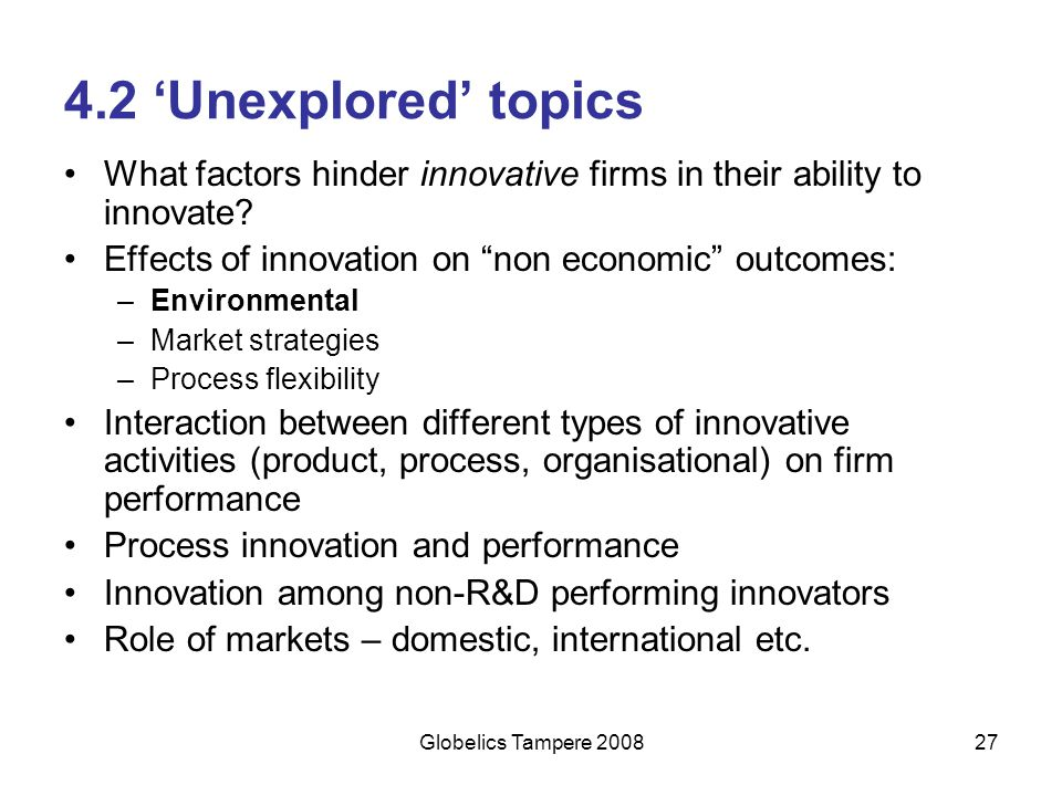 """Globelics Tampere 200827 4.2 'Unexplored' topics What factors hinder innovative firms in their ability to innovate? Effects of innovation on """"non econ"""
