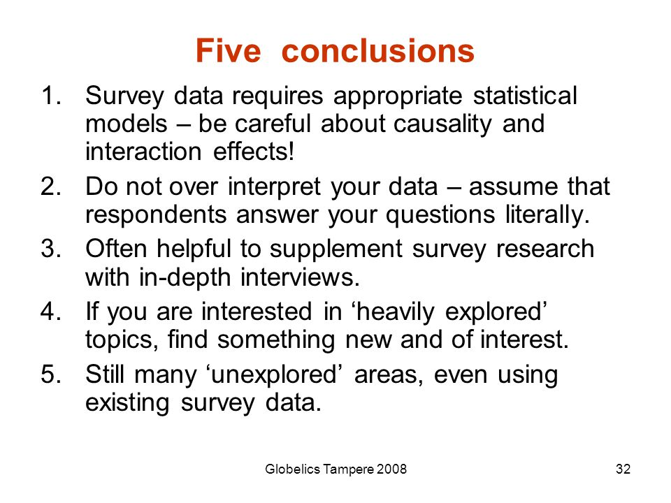 Globelics Tampere 200832 Five conclusions 1.Survey data requires appropriate statistical models – be careful about causality and interaction effects!