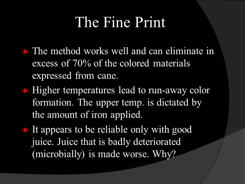 The Fine Print The method works well and can eliminate in excess of 70% of the colored materials expressed from cane. Higher temperatures lead to run-