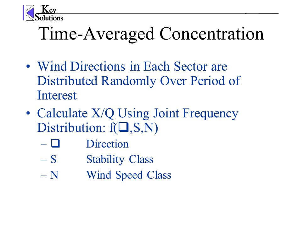 Time-Averaged Concentration Wind Directions in Each Sector are Distributed Randomly Over Period of Interest Calculate X/Q Using Joint Frequency Distri