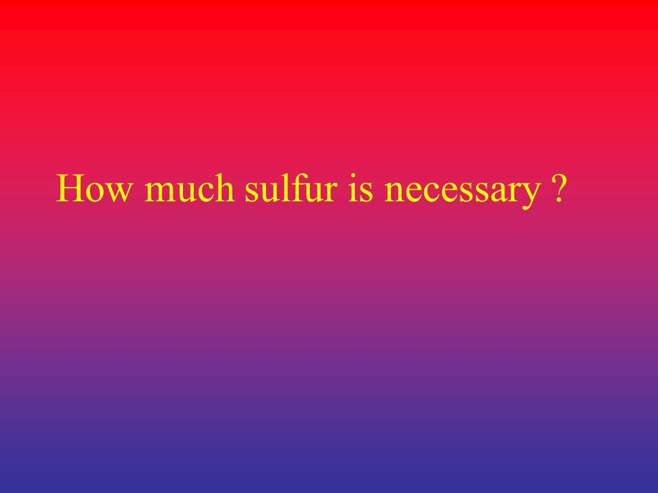How much sulfur is necessary ?