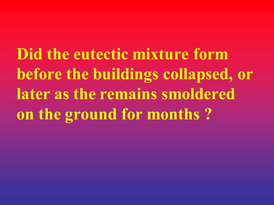 Did the eutectic mixture form before the buildings collapsed, or later as the remains smoldered on the ground for months ?