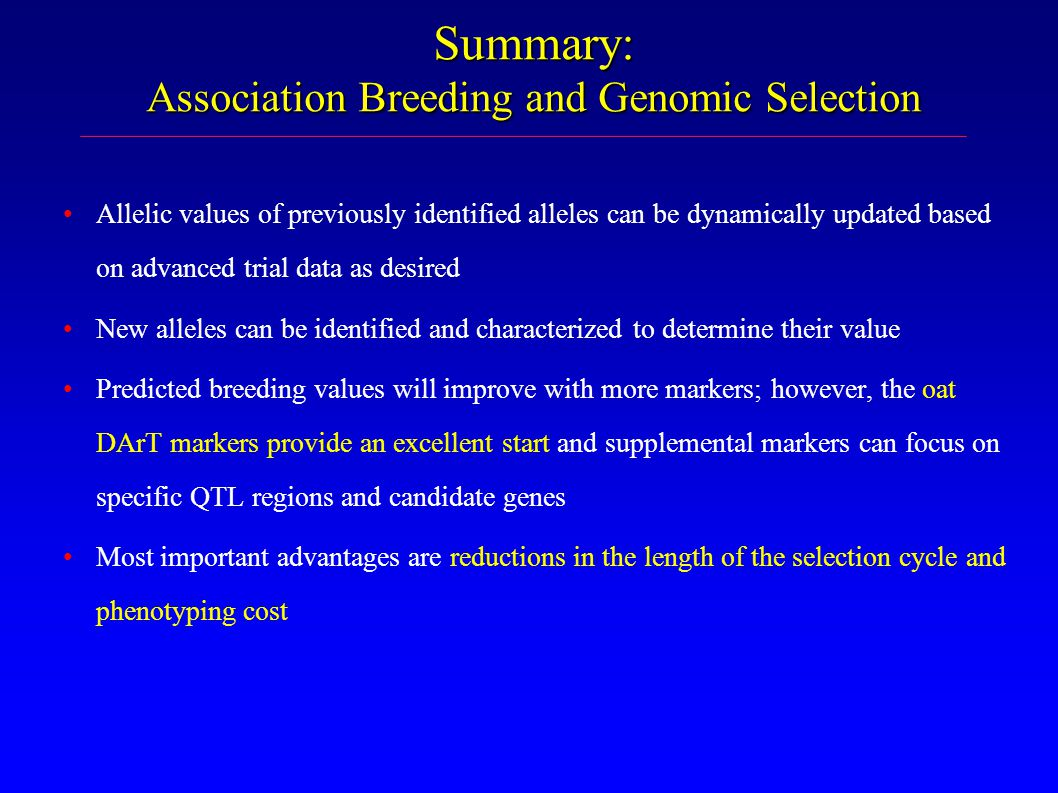 Summary: Association Breeding and Genomic Selection Allelic values of previously identified alleles can be dynamically updated based on advanced trial