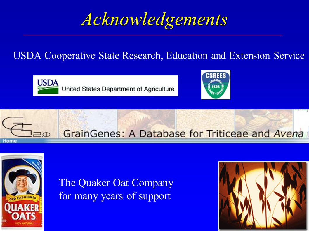 Acknowledgements USDA Cooperative State Research, Education and Extension Service The Quaker Oat Company for many years of support