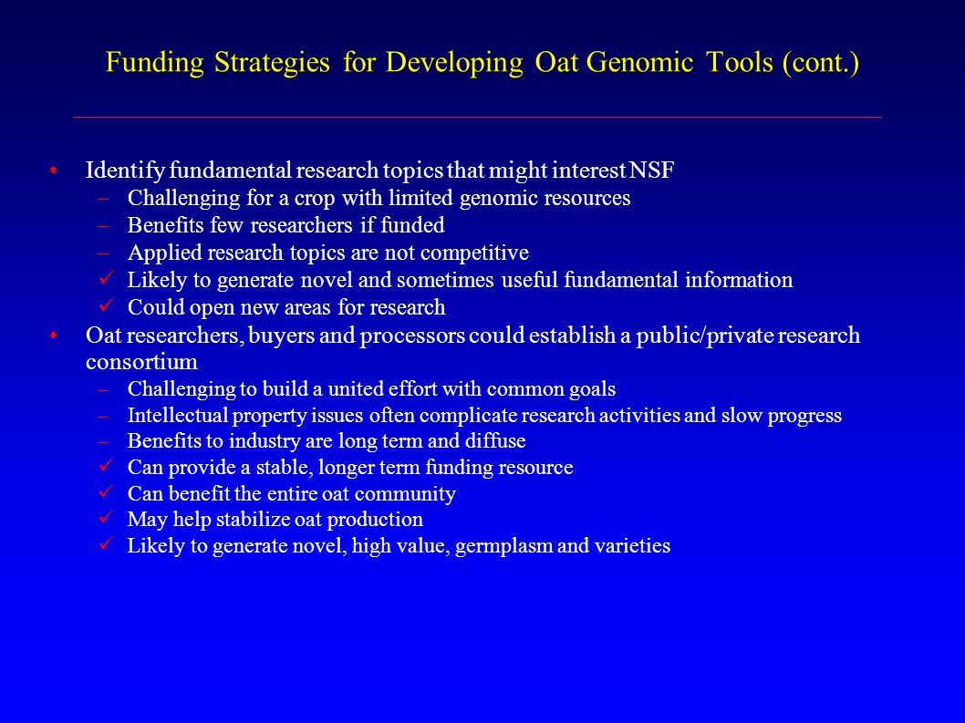 Funding Strategies for Developing Oat Genomic Tools (cont.) Identify fundamental research topics that might interest NSF –Challenging for a crop with