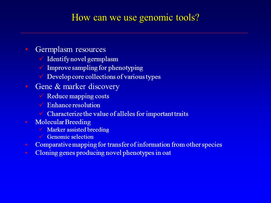 How can we use genomic tools? Germplasm resources Identify novel germplasm Improve sampling for phenotyping Develop core collections of various types
