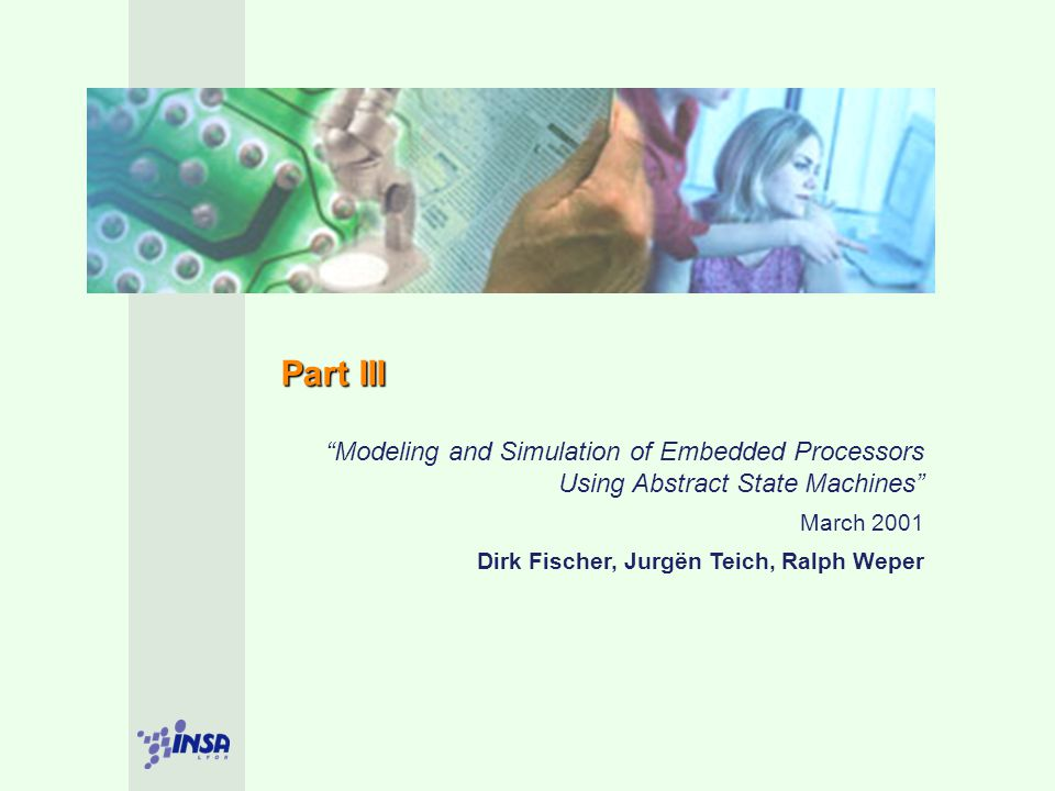 Part III Modeling and Simulation of Embedded Processors Using Abstract State Machines March 2001 Dirk Fischer, Jurgën Teich, Ralph Weper