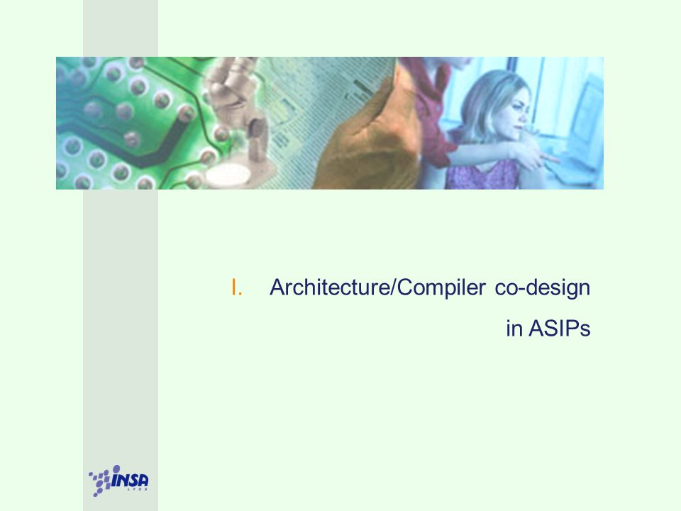 I. Architecture/Compiler co-design in ASIPs