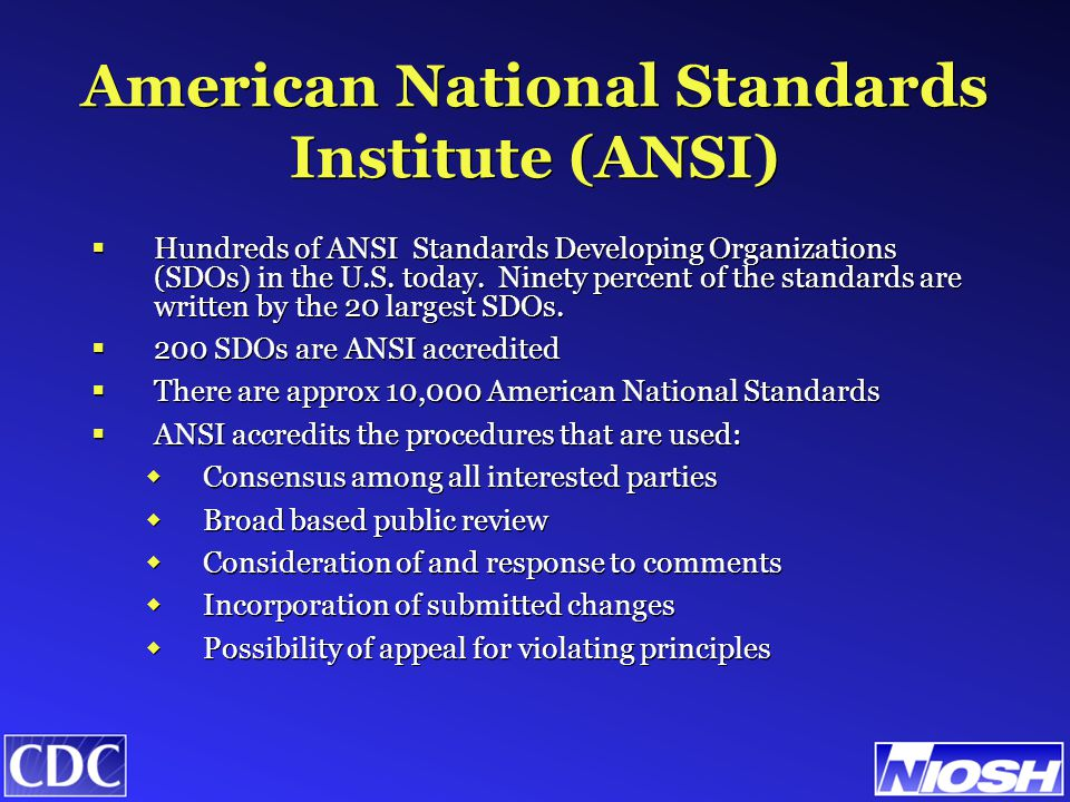 American National Standards Institute (ANSI)  Hundreds of ANSI Standards Developing Organizations (SDOs) in the U.S.